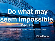 Do what may seem impossible if you have a dispute #mediate primedispute.com/mediation.html #mediation #dispute #resolution