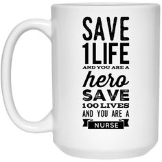 Save 1 life you are a hero save 100 loves and you are a Nurse  Mug - 15oz