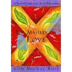 The Mastery of Love: A Practical Guide to the Art of Relationship (A Toltec Wisdom Book) - Kindle edition by Don Miguel Ruiz, Janet Mills. Self-Help Kindle eBooks @ Amazon.com.