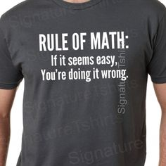 Math tshirt funny mens mathlete rule of math t-shirt womens shirt pi geek t shirt Christmas gift if it seems easy you're doing it wrong tee on Etsy, $14.95