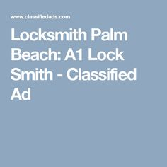 Locksmith Palm Locksmith of the Palm Beaches, Inc. Palm Beach, Ads