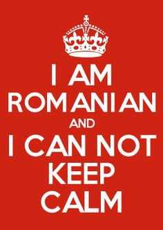 I AM ROMANIAN AND I CAN NOT KEEP CALM