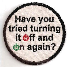 The IT Crowd Patch. Have you tried turning it off and on again? by StoriedThreads on Etsy, $7.00