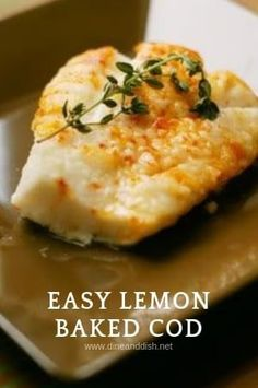 Lemon Baked Cod Recipe from Dine and Dish - Fish Recipes Best Fish Recipes, Tilapia Fish Recipes, Salmon Recipes, Healthy Recipes, Baked Cod Fish Recipes, Easy Cod Recipes, Cod Loin Recipes, Grilled Cod Recipes, Amazing Recipes