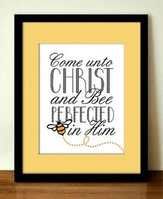 COME unto CHRIST and BEE Perfected Art Print- Instant Printable Download
