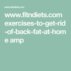 www.fitndiets.com exercises-to-get-rid-of-back-fat-at-home amp
