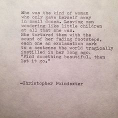She was the kind of woman who only gave herself away in small doses. The Blooming of Madness poem #188, by Christopher Poindexter.