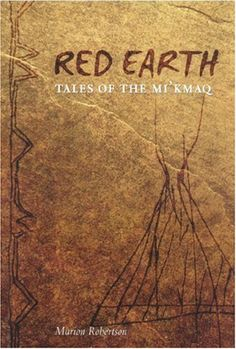 Red Earth: Tales of the Mi'kmaq by Marion Robertson