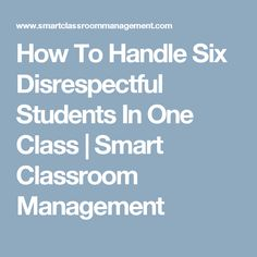 How To Handle Six Disrespectful Students In One Class | Smart Classroom Management