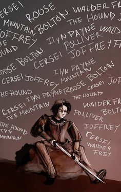 """Every night Arya would say their names. 'Ser Gregor,' she'd whisper to her stone pillow. 'Dunsen, Polliver, Chiswyck, Raff the Sweetling. The Tickler and the Hound. Ser Amory, Ser Ilyn, Ser Meryn, King Joffrey, Queen Cersei.'"""