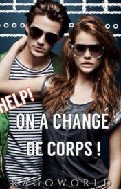 On a changé de corps! -- by Ragoworld [Wattpad Story - ongoing] -- http://www.wattpad.com/story/13951765-on-a-chang%C3%A9-de-corps-en-pause