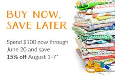 Buy Now, Save Later | Spend $100 now through June 20 and save 15% off August 1-7*