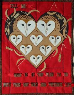 """Wild and Precious by Angelina Krenda, Greater Hartford Quilt Guild: """"Tell me.... what is it you plan to do... with your one wild and precious life"""""""