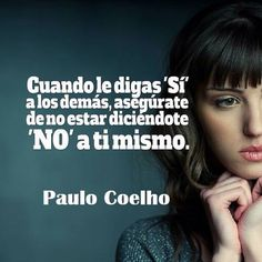 Si y no Paulo Cohelo Quotes, Coach Quotes, Life Philosophy, Spanish Quotes, Book Quotes, Wise Words, Decir No, Sentences, Inspirational Quotes