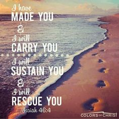 Carried and Sustained and Rescued from our sorrows.... EVEN IN OLD AGE.  Isaiah 46:4.  http://www.blbclassic.org/Bible.cfm?b=Isa&c=46&v=4&t=KJV#vrsn/4