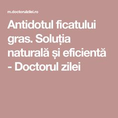 Antidotul ficatului gras. Soluția naturală și eficientă - Doctorul zilei Alter, Good To Know, Natural Remedies, Homemade, Healthy, Crafts, Decor, Pharmacy, Plant