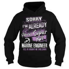 SORRY I'M ALREADY TAKEN BY A SUPPER HOT MARINE ENGINEER T-SHIRT, HOODIE==►►CLICK TO ORDER SHIRT NOW #marine #engineer #CareerTshirt #Careershirt #SunfrogTshirts #Sunfrogshirts #shirts #tshirt #tshirts #hoodies #hoodie #sweatshirt #fashion #style