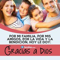 Gracias a Dios por mi familia y mis amigos