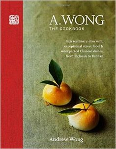 A. Wong - The Cookbook: Extraordinary dim sum, exceptional street food & unexpected Chinese dishes from Sichuan to Yunnan: Amazon.co.uk: Andrew Wong: 9781845339890: Books