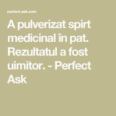 A pulverizat spirt medicinal în pat. Rezultatul a fost uimitor. - Perfect Ask Salvia, Aerobics, How To Get Rid, Good To Know, Health, Pandora, Fitness, Home, Therapy