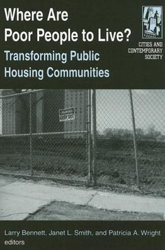 Where Are Poor People to Live?: Transforming Public Housing Communities (Cities and Contemporary Society) by Larry Bennett, http://www.amazon.com/dp/0765610760/ref=cm_sw_r_pi_dp_5XnGrb1N5ZXE7