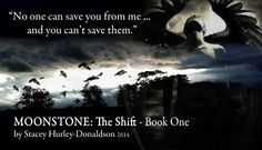 No one can save you ... MoonStone: The Shift is for sale at all online book retailers. Amazon.com  Barnesandnoble.com   LuluPublishing.com Paperback and eBook formats available.