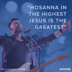 """Hosanna in the highest! Jesus is the greatest!"" -Planetshakers [Daystar.com]"