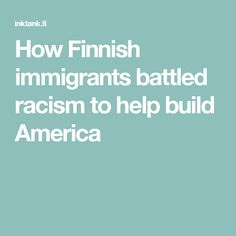 How Finnish immigrants battled racism to help build America
