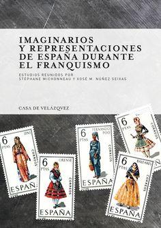 Imaginarios y representaciones de España durante el franquismo / estudios reunidos por Stéphane Michonneau y Xosé M. Nuñez Seixas ; Xosé M. Núñez Seixas ... [et al.]