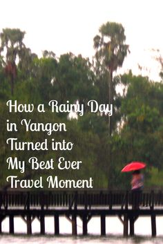 How a Rainy Day in Yangon Turned Into My Best Ever Travel Moment #travel #burma #myanmar