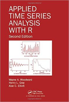 Applied time series analysis with R / Wayne A. Woodward, Henry L. Gray, Alan C. Elliot