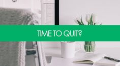 How to Know When It's Really Time to Quit Your Job  |  Los Angeles Resume Studio  |  #career #resumes