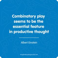 Combinatory Play is the process of taking unrelated things (thoughts, ideas, topics, images, disciplines, etc.) and putting them together to generate new, useful ideas. Combinatory play was the essential feature in Einstein's creative thinking process. Consider his equation, E=mc2. Einstein did not invent the concepts of energy, mass, or speed of light. Rather, he combined these concepts in a novel way which restructured the way he looked at the universe. #Einstein #Inspiration #PlayQuotes