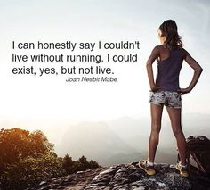 Running Matters #205: I can honestly say I couldn't live without running. I could exist, yes, but not live. - Joan Nesbit Mabe