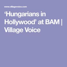 'Hungarians in Hollywood' at BAM | Village Voice