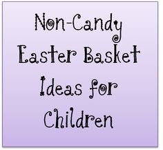 Non-Candy Easter Basket Ideas for Children  - super for kids with allergies!