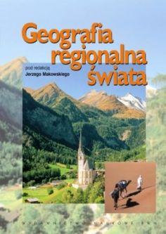 """""""Geografia regionalna świata: wielkie regiony"""", red. Jerzy Makowski, Wydawnictwo Naukowe PWN, Warszawa 2013. 333 strony"""