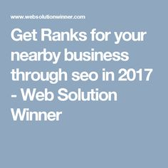 Get Ranks for your nearby business through seo in 2017 - Web Solution Winner Us Web, Mobile Advertising, Seo Company, Search Engine Optimization, Internet Marketing, Social Media, Usa, Business, Blog
