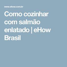 Como cozinhar com salmão enlatado   eHow Brasil