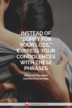 """When you need to express your condolences, rather than """"sorry for your loss,"""" try one of these more meaningful phrases instead.  messages, for a friend, words of condolence, for death, grief, thinking of you, deepest sympathy, heartfelt,"""