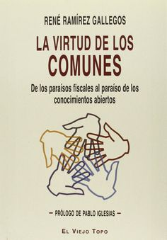 La virtud de los comunes.: De los paraísos fiscales al paraíso de los conocimientos abiertos.René Ramírez Gallegos, Pablo Iglesias Turrión. Máis información no catálogo: http://kmelot.biblioteca.udc.es/record=b1525763~S1*gag