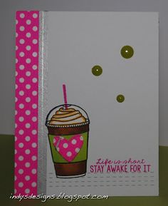 Indy's Designs: Life is Short--Coffee Lovers Blog Hop #6