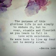 We were born to live - not merely exist.