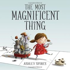 The Most Magnificent Thing by Ashley Spires: The rewards of perserverance and creativity.  #Book #Kids #Determination #Grit #Growth_Mindset