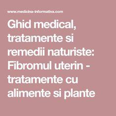 Ghid medical, tratamente si remedii naturiste: Fibromul uterin - tratamente cu alimente si plante