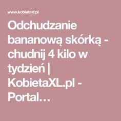 Odchudzanie bananową skórką - chudnij 4 kilo w tydzień   KobietaXL.pl - Portal…