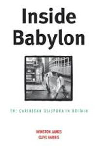 Inside Babylon: The Caribbean Diaspora in Britainedited by Winston james and Clive Harris - C 720 JAM