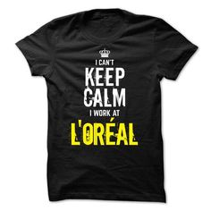 Special - I Can't keep calm, i work at LOREAL T-Shirt Hoodie Sweatshirts iee. Check price ==► http://graphictshirts.xyz/?p=60147