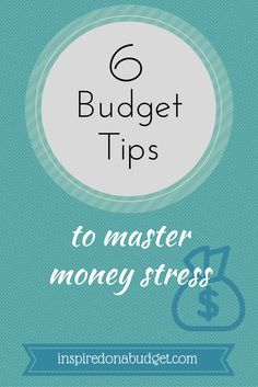 6 Budget Tips to Master Money Stress - Inspired on a Budget