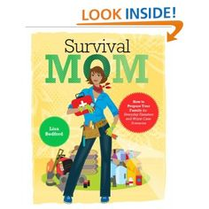 Survival Mom: How to Prepare Your Family for Everyday Disasters and Worst-Case Scenarios: Lisa Bedford: Amazon.com: Kindle Store